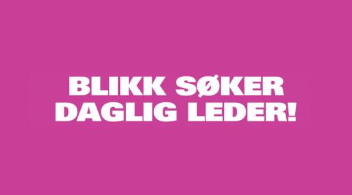 BLIKK SØKER DAGLIG LEDER