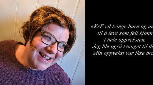 – KrF vil tvinge barn og unge til å leve som feil kjønn i hele oppveksten. Jeg ble også tvunget til det. Min oppvekst var ikke bra.