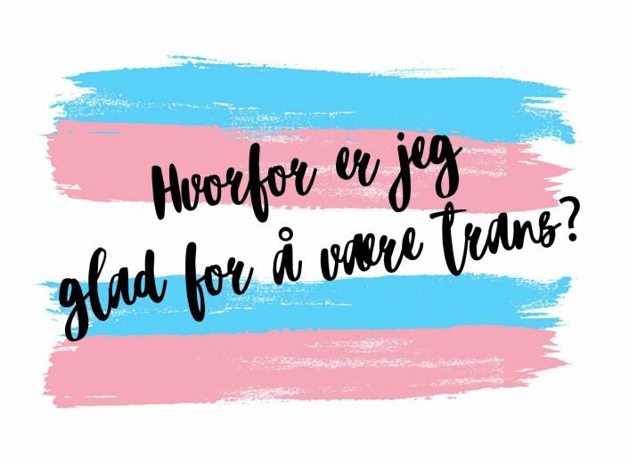 «Hvorfor er jeg glad for å være trans?»