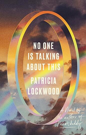 «No one is talking about this» er debut- romanen til amerikanske Patricia Lockwood.